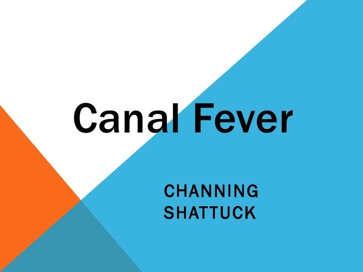 Canal Fever CHANNING SHATTUCK