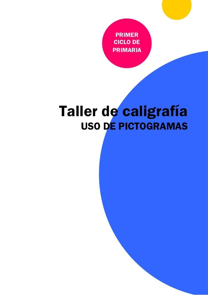 PRIMER        CICLO DE        PRIMARIATaller de caligrafía   USO DE PICTOGRAMAS
