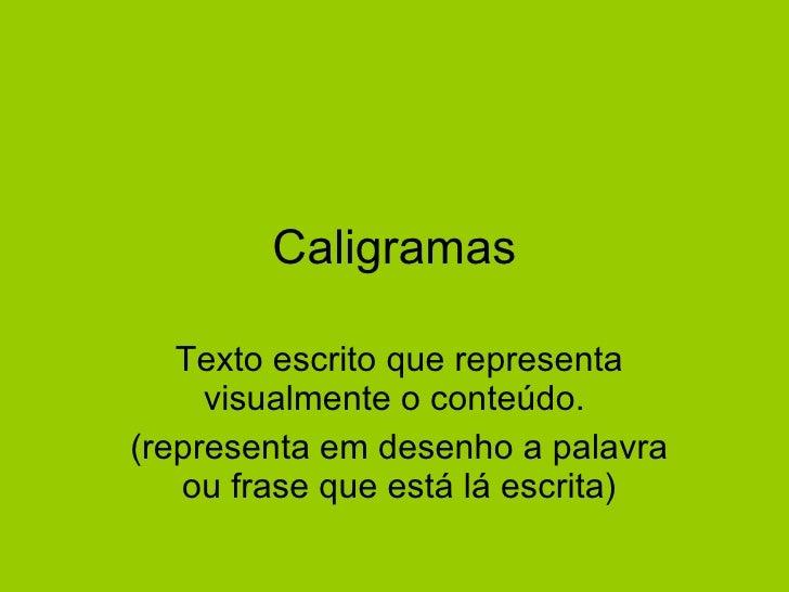 Caligramas Texto escrito que representa visualmente o conteúdo.  (representa em desenho a palavra ou frase que está lá esc...