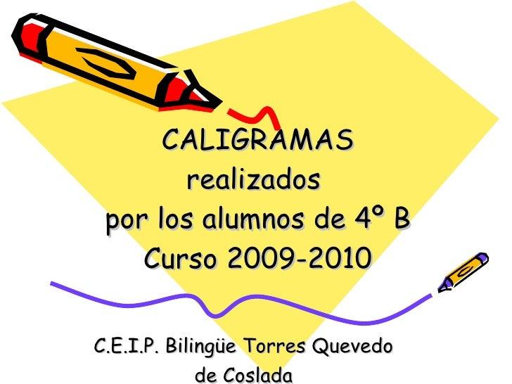 CALIGRAMAS realizados  por los alumnos de 4º B Curso 2009-2010 C.E.I.P. Bilingüe Torres Quevedo de Coslada