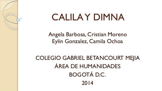 CALILAY DIMNA Angela Barbosa, Cristian Moreno Eylin Gonzalez, Camila Ochoa COLEGIO GABRIEL BETANCOURT MEJIA ÁREA DE HUMANI...
