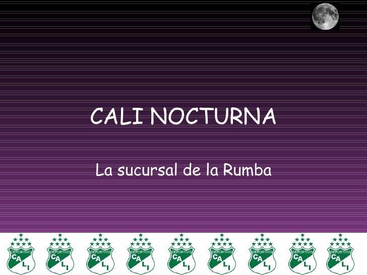 CALI NOCTURNA La sucursal de la Rumba