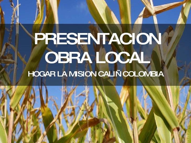 PRESENTACION OBRA LOCAL HOGAR LA MISION CALI—COLOMBIA