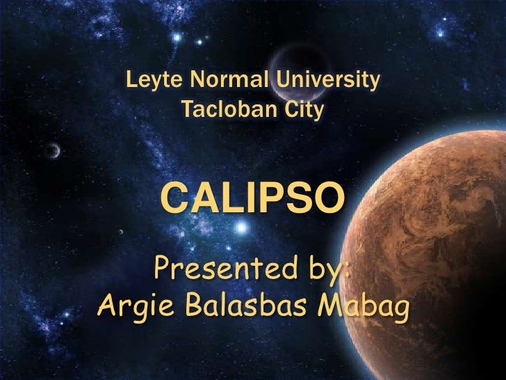 Leyte Normal UniversityTacloban City<br />CALIPSOPresented by:ArgieBalasbasMabag<br />