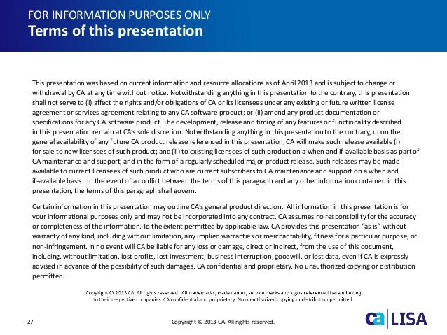 27 Copyright © 2013 CA. All rights reserved. This presentation was based on current information and resource allocations a...
