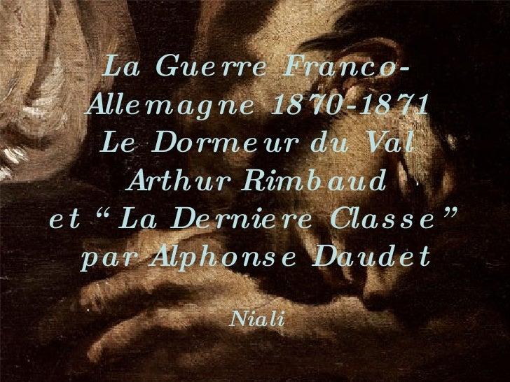 """La Guerre Franco-Allemagne 1870-1871 Le Dormeur du Val  Arthur Rimbaud et """"La Derniere Classe"""" par Alphonse Daudet Niali"""
