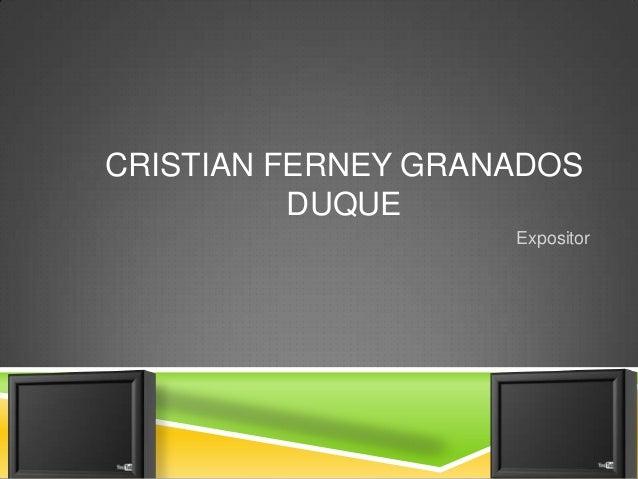 CRISTIAN FERNEY GRANADOS DUQUE Expositor