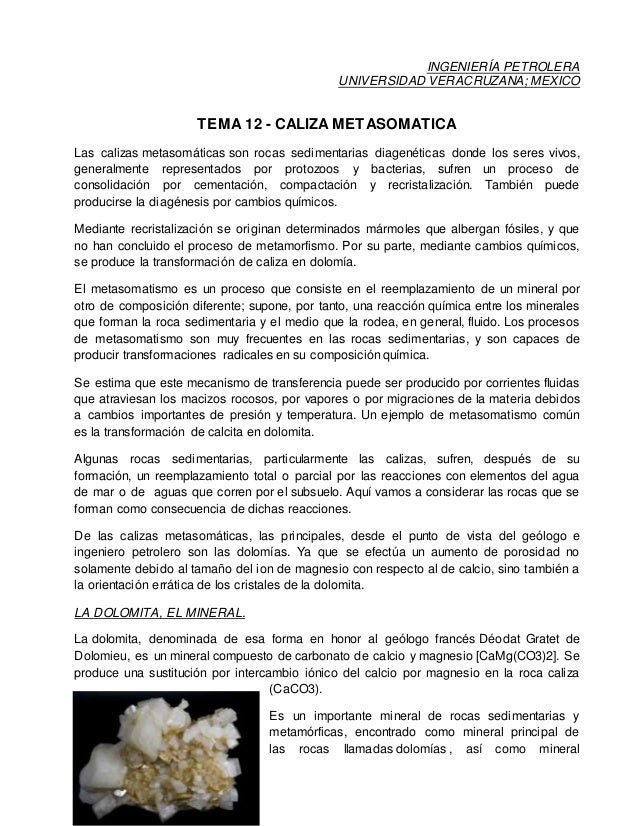 INGENIERÍA PETROLERA UNIVERSIDAD VERACRUZANA; MEXICO TEMA 12 - CALIZA METASOMATICA Las calizas metasomáticas son rocas sed...