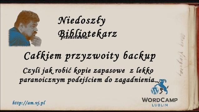Całkiem przyzwoity backup Czyli jak robić kopie zapasowe z lekko paranoicznym podejściem do zagadnienia Niedoszły Bibliote...
