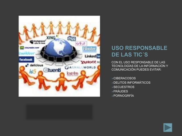 USO RESPONSABLE DE LAS TIC´S CON EL USO RESPONSABLE DE LAS TECNOLOGÍAS DE LA INFORMACIÓN Y COMUNICACIÓN PUEDES EVITAR: CI...