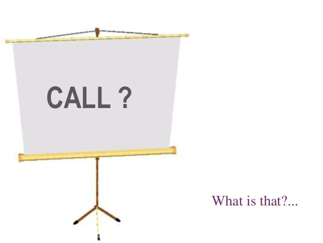 CALL ? What is that?...