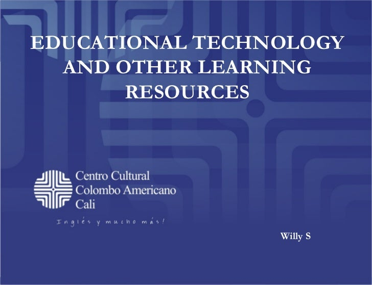 EDUCATIONAL TECHNOLOGY  AND OTHER LEARNING       RESOURCES                 Willy S