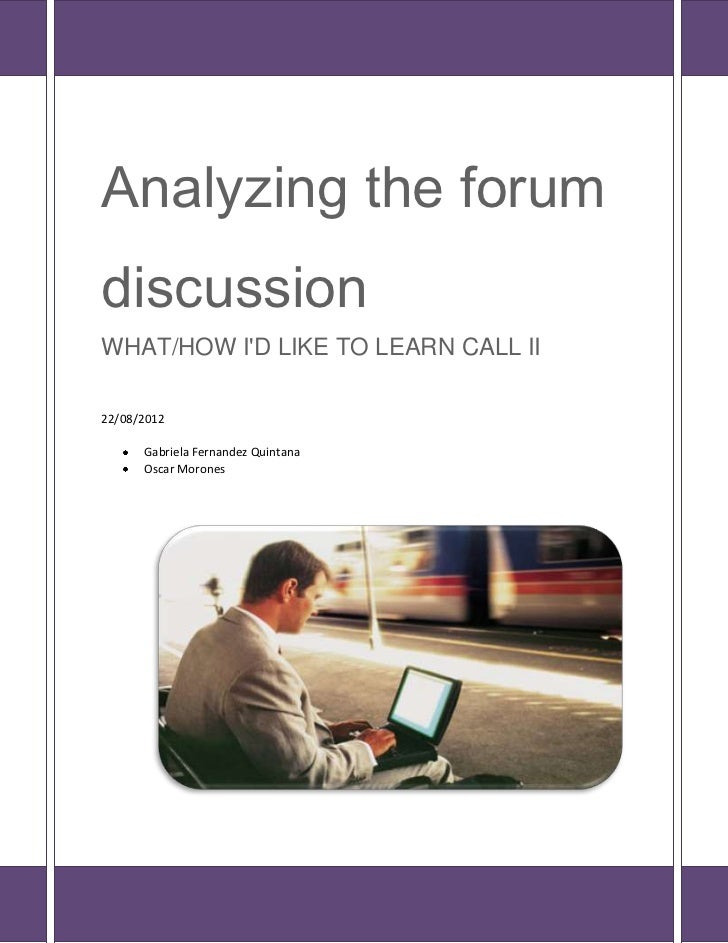 Analyzing the forumdiscussionWHAT/HOW ID LIKE TO LEARN CALL II22/08/2012      Gabriela Fernandez Quintana      Oscar Morones