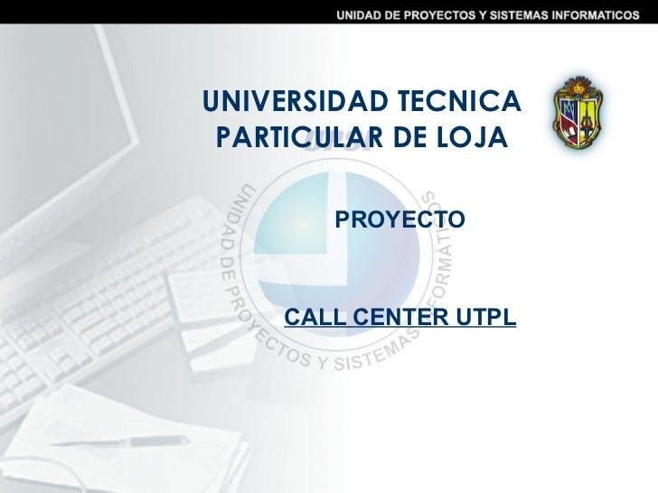 UNIVERSIDAD TECNICA PARTICULAR DE LOJA PROYECTO CALL CENTER UTPL