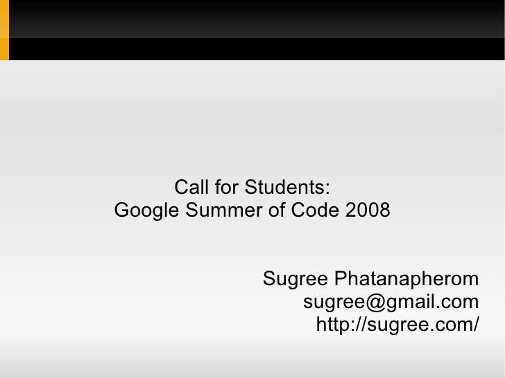 Call for Students: Google Summer of Code 2008                Sugree Phatanapherom                  sugree@gmail.com       ...