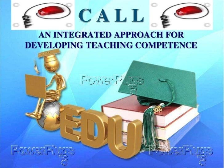 CALL  AN INTEGRATED APPROACH FORDEVELOPING TEACHING COMPETENCE