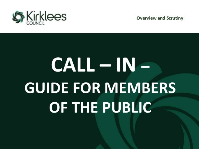CALL – IN – GUIDE FOR MEMBERS OF THE PUBLIC Overview and Scrutiny