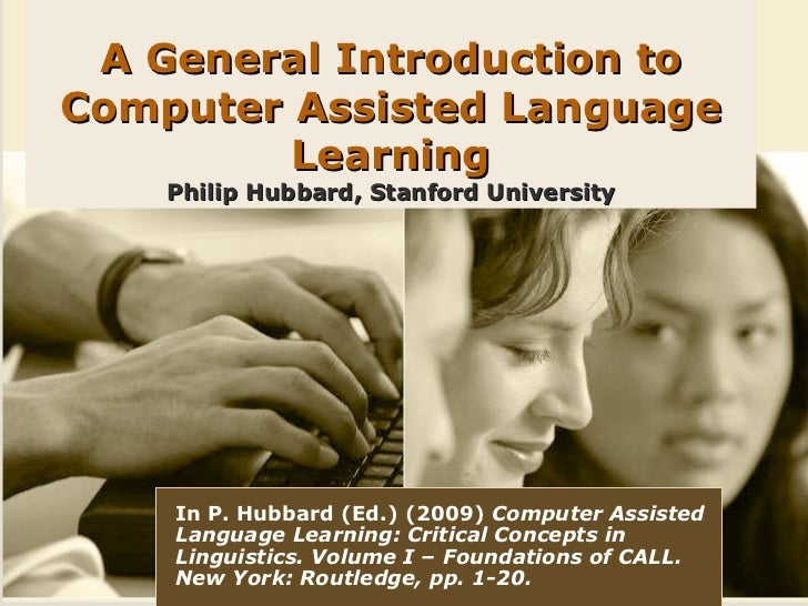 A General Introduction toComputer Assisted Language         Learning    Philip Hubbard, Stanford University    In P. Hubba...