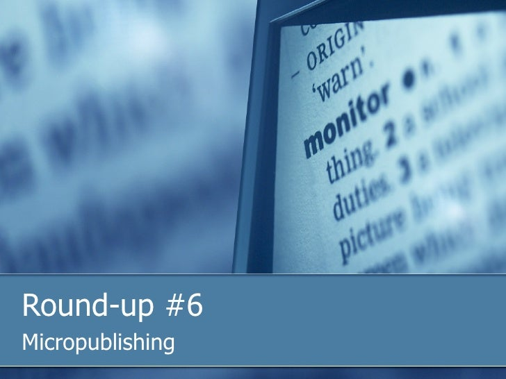 Round-up #6 Micropublishing