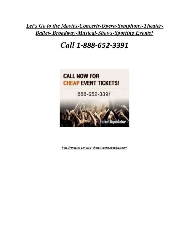 Call 1 888-652-3391 for concerts sports opera symphony