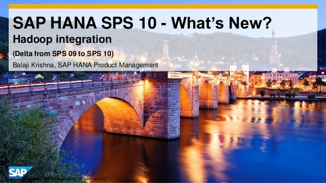 1© 2014 SAP AG or an SAP affiliate company. All rights reserved. SAP HANA SPS 10 - What's New? Hadoop integration Balaji K...
