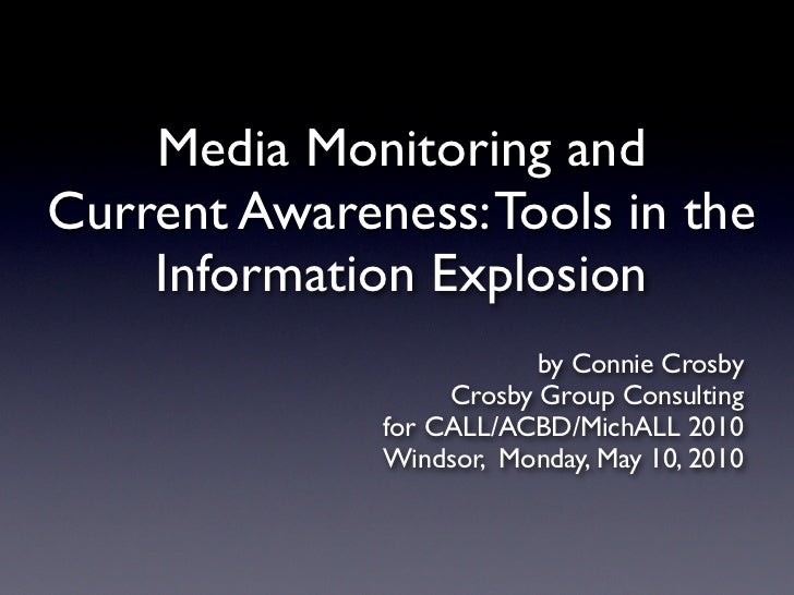 Media Monitoring and Current Awareness: Tools in the     Information Explosion                           by Connie Crosby ...