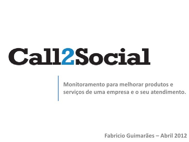 Monitoramento para melhorar produtos eserviços de uma empresa e o seu atendimento.              Fabricio Guimarães – Abril...