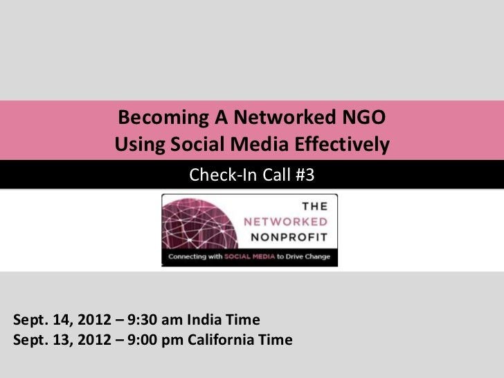 Becoming A Networked NGO              Using Social Media Effectively                         Check-In Call #3Sept. 14, 201...
