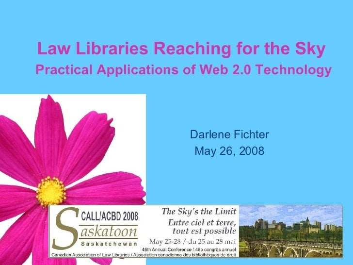 Law Libraries Reaching for the Sky   Practical Applications of Web 2.0 Technology Darlene Fichter May 26, 2008