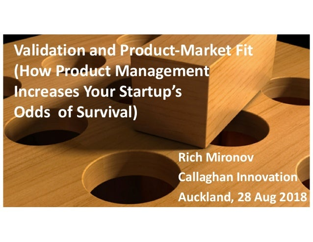 Validation and Product-Market Fit (How Product Management Increases Your Startup's Odds of Survival) Rich Mironov Callagha...