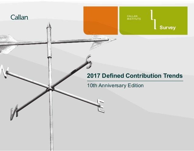 2017 Defined Contribution Trends 10th Anniversary Edition CALLAN INSTITUTE Survey