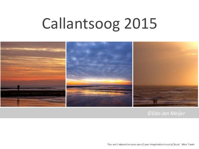 Callantsoog 2015 'You can't depend on your eyes if your imagination is out of focus' Marc Twain ©Edo-Jan Meijer