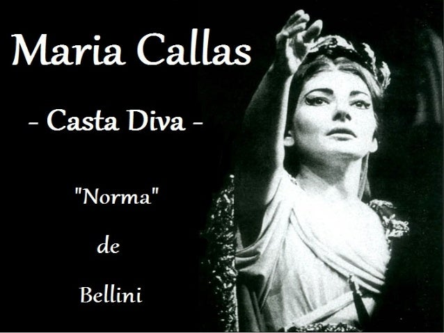 Sommaire I. Biographies de Vincenzo Bellini et Maria Callas II. Présentation de No rm a III. Etude de CastaDiva