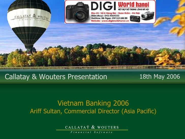 Callatay & Wouters Presentation  18th May 2006 Vietnam Banking 2006 Ariff Sultan, Commercial Director (Asia Pacific)