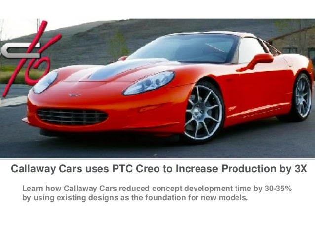 Callaway Cars uses PTC Creo to Increase Production by 3X Learn how Callaway Cars reduced concept development time by 30-35...