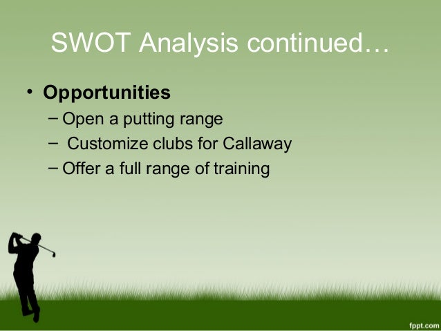 """callaway golf swot analysis We also performed a """"swot"""" analysis, enabling us to identify our strengths,   callaway golf company i industry and competitive analysis."""