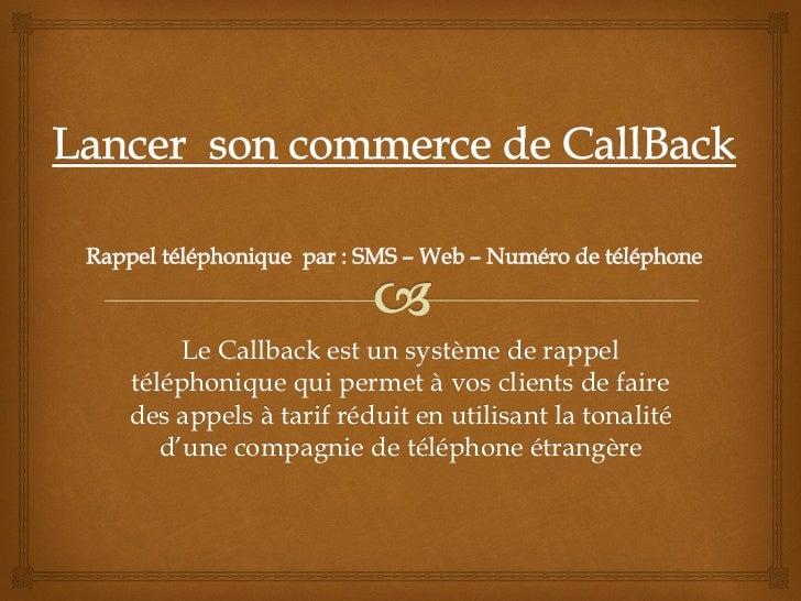 Le Callback est un système de rappeltéléphonique qui permet à vos clients de fairedes appels à tarif réduit en utilisant l...