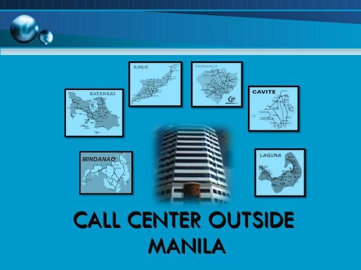 <ul><li>CALL CENTER OUTSIDE  </li></ul><ul><li>MANILA </li></ul>MINDANAO