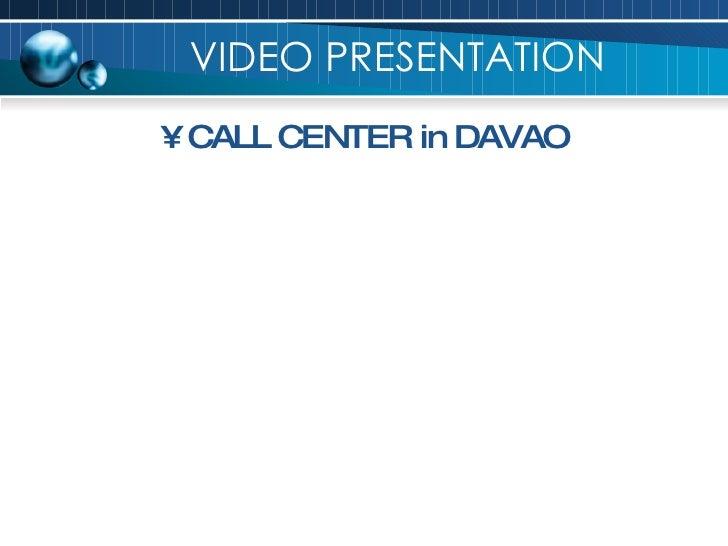 VIDEO PRESENTATION <ul><li>CALL CENTER in DAVAO </li></ul>