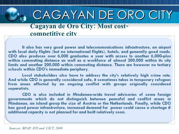 Cagayan de Oro City: Most cost-competitive city CAGAYAN DE ORO CITY Sources: BPAP, DTI and  CICT, 2009