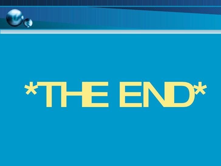<ul><li>*THE END* </li></ul>