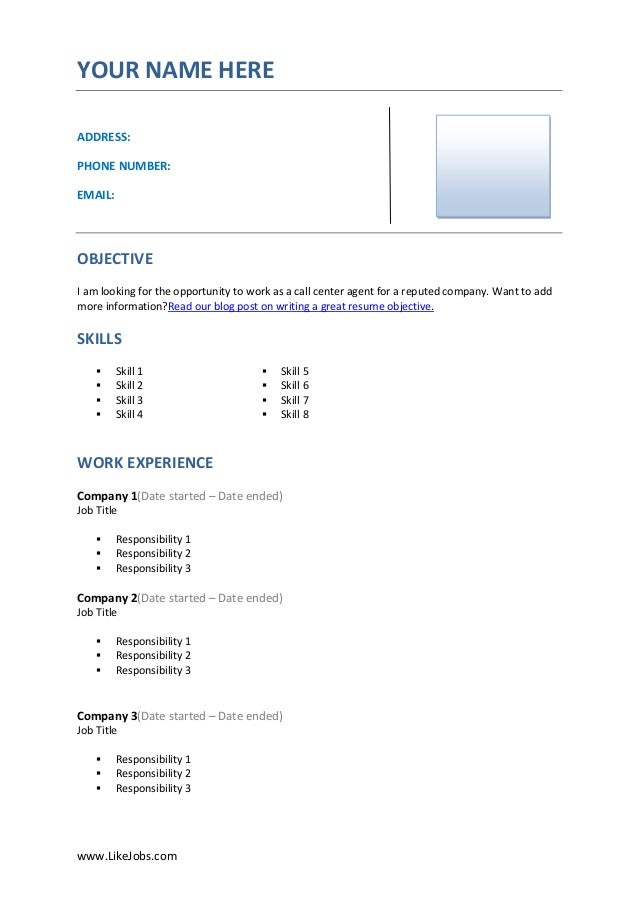 Call Center Agent Resume Template. Www.LikeJobs.comYOUR NAME  HEREADDRESS:PHONE NUMBER:EMAIL:OBJECTIVEI Am Looking ...