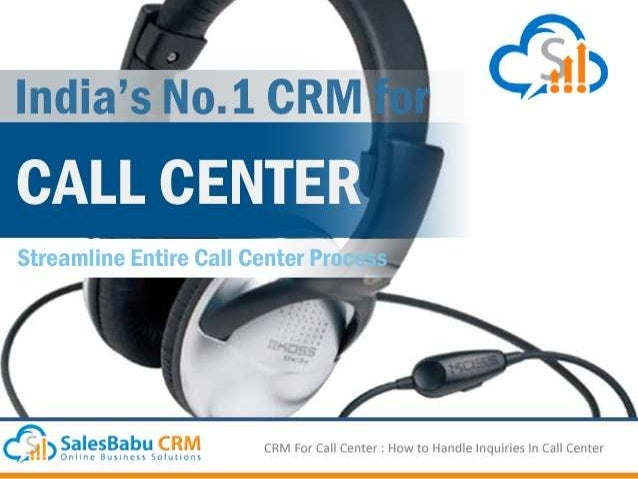 A call center is all about  talking and making  calls  CRM For Call Center : How to Handle Inquiries In Call Center