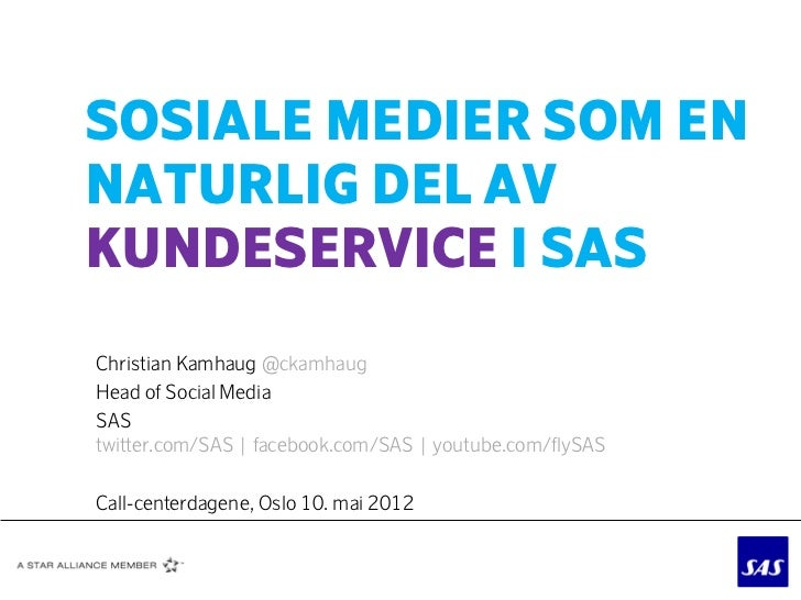 SOSIALE MEDIER SOM ENNATURLIG DEL AVKUNDESERVICE I SASChristian Kamhaug @ckamhaugHead of Social MediaSAStwitter.com/SAS | ...