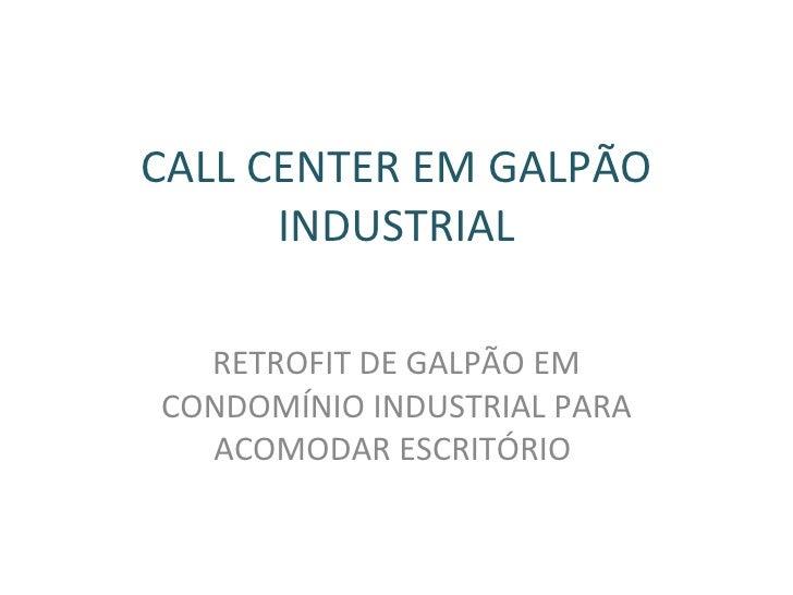 CALL CENTER EM GALPÃO INDUSTRIAL RETROFIT DE GALPÃO EM CONDOMÍNIO INDUSTRIAL PARA ACOMODAR ESCRITÓRIO