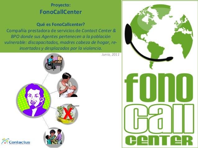 Proyecto:      FonoCallCenter       Qué  es  FonoCallcenter?     Compañía  prestadora  de  servicios...