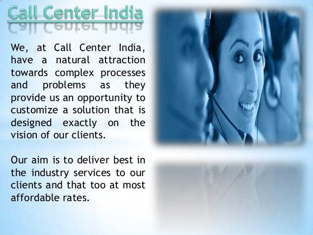 We, at Call Center India,have a natural attractiontowards complex processesand problems as theyprovide us an opportunity t...