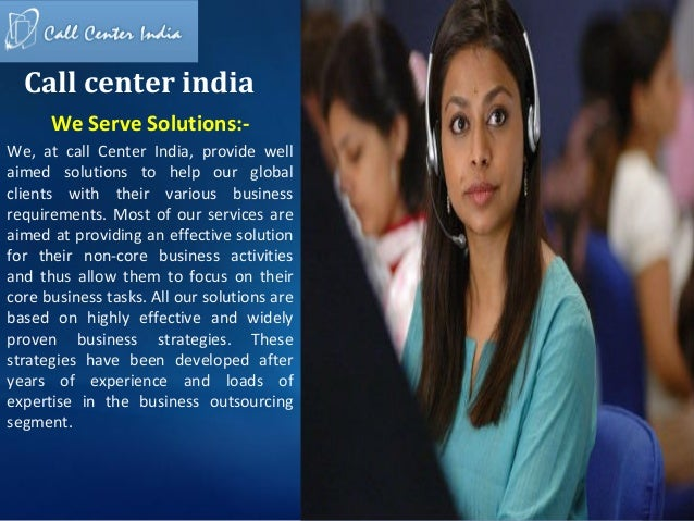 Call center india      We Serve Solutions:-We, at call Center India, provide wellaimed solutions to help our globalclients...