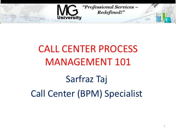 CALL CENTER PROCESS  MANAGEMENT 101         Sarfraz TajCall Center (BPM) Specialist                               1