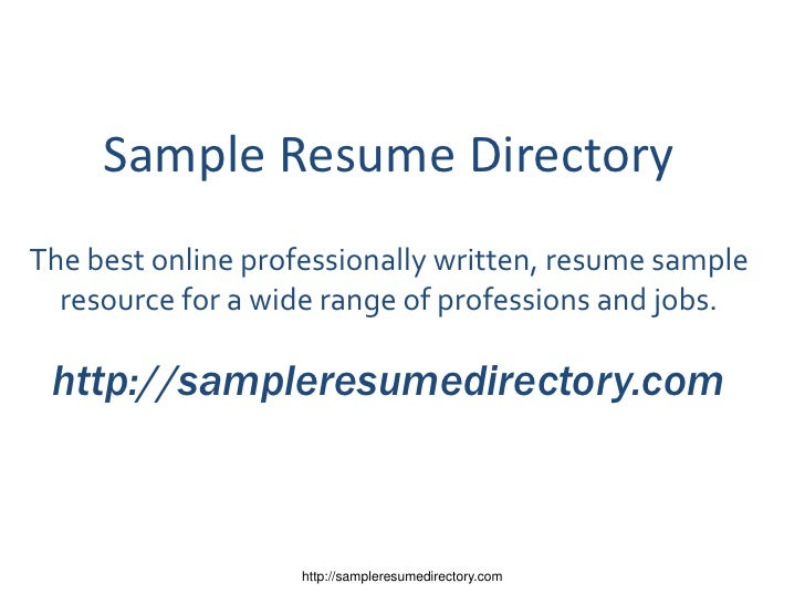 Sample Resume DirectoryThe best online professionally written, resume sample  resource for a wide range of professions and...